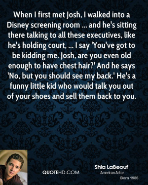 When I first met Josh, I walked into a Disney screening room ... and ...