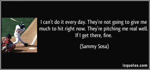 quote-i-can-t-do-it-every-day-they-re-not-going-to-give-me-much-to-hit ...