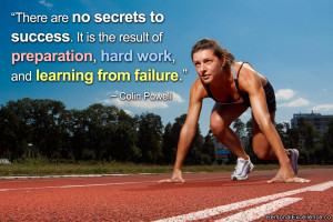 "... preparation, hard work, and learning from failure."" ~ Colin Powell"