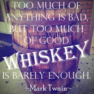 """... is bad, but too much of good whiskey is barely enough.""""- Mark Twain"""