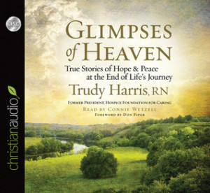... Heaven: True Stories of Hope and Peace at the End of Life s Journey