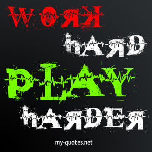 Work Hard Play Harder Quotes Working Hard Quotes Funny Work Hard