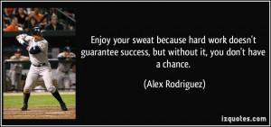 Enjoy your sweat because hard work doesn't guarantee success, but ...