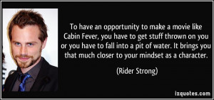 ... you that much closer to your mindset as a character. - Rider Strong