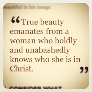 True beauty emanates from a woman who boldly and unabashedly knows ...