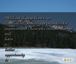 ... opportunity to manage the change that is inevitable. -William Pollard