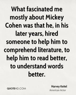 Harvey Keitel - What fascinated me mostly about Mickey Cohen was that ...