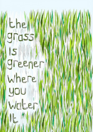 grass is greener where you water it by jennine jacob