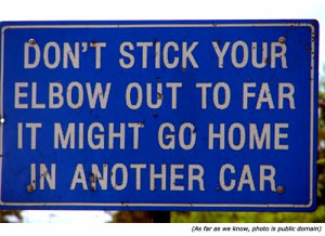 Funny warning signs: Don't stick your elbow out too far, it might end ...