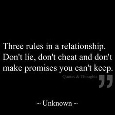 ... . Don't lie, don't cheat and don't make promised you can't keep