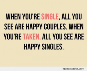 Single. Taken. Depends on who's asking. Which are you?
