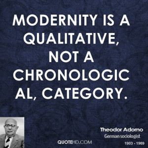Modernity is a qualitative, not a chronological, category.
