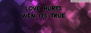 love hurts wen its true Profile Facebook Covers