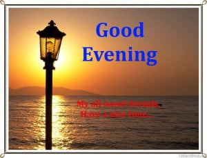 My All Sweet Freinds Have A Nice Time - Good Evening Quote