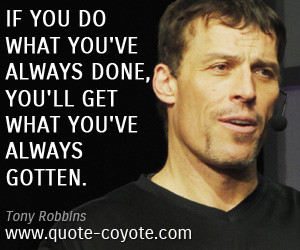 quotes - If you do what you've always done, you'll get what you've ...