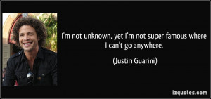 quote-i-m-not-unknown-yet-i-m-not-super-famous-where-i-can-t-go ...