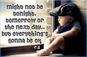 Things will be okay. -