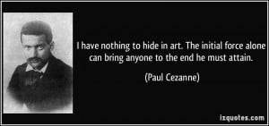 have nothing to hide in art. The initial force alone can bring ...