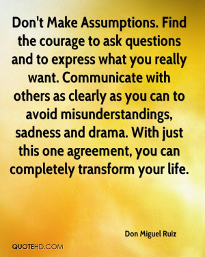 Don't Make Assumptions. Find the courage to ask questions and to ...