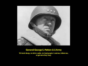 Patton Quote:We herd sheep, we drive cattle, we lead people. Lead me ...
