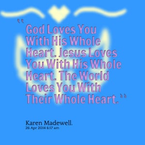 Quotes Picture: god loves you with his whole heart jesus loves you ...