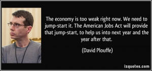 economy is too weak right now. We need to jump-start it. The American ...