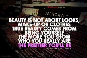 Beauty Is Not About Looks, Makeup, Or Clothes. True Beauty Comes From ...