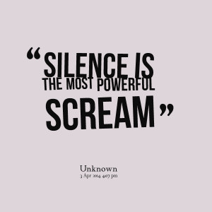 Quotes Picture: silence is the most powerful scream