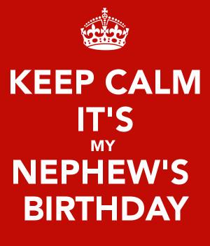 KEEP CALM IT'S MY NEPHEW'S BIRTHDAY