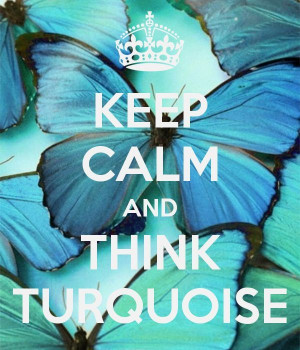 Keep Calm & Think Turquoise