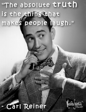 ... absolute truth is the thing that makes people laugh.