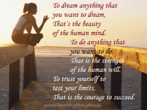 The beauty of human mind is in dreaming what you want to dream.