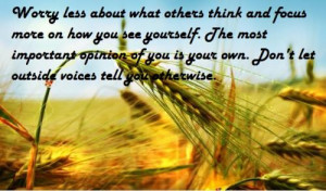 Worry less about what others think and focus more on how you see ...
