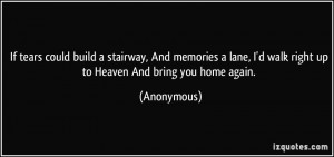 ... walk right up to Heaven And bring you home again. - Anonymous