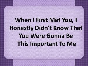 When I First Met You – I Honestly Didnt Know that You Were Gonna Be ...