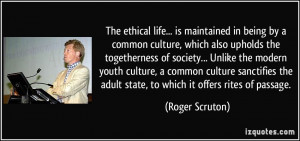 The ethical life... is maintained in being by a common culture, which ...