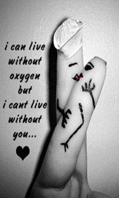 can live without oxygen but i can't live without you.