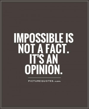 Impossible Quotes Nothing Is Impossible Quotes Fact Quotes Opinion ...
