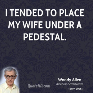 tended to place my wife under a pedestal.