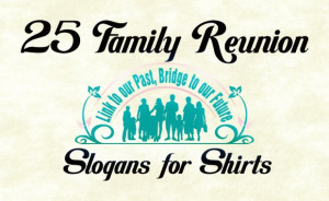 25 Favorite Family Reunion Slogans for T-Shirts