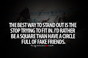 The best way to stand out is the stop trying to fit in.