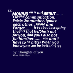 Quotes Picture: moving on is not about cut the communication delete ...