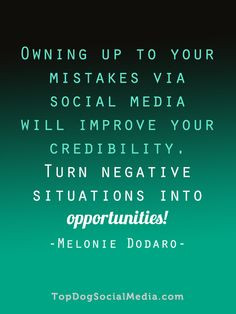 mistakes via social media will improve your credibility. Turn negative ...