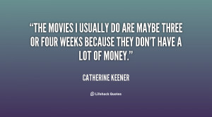 The movies I usually do are maybe three or four weeks because they don ...