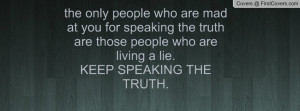 ... those people who are living a lie.keep speaking the truth. , Pictures