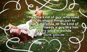 ... kind of girl who needs a guy like him every once in a while love quote