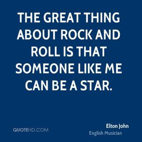 ... great thing about rock and roll is that someone like me can be a star