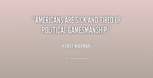 quote-Henry-Waxman-americans-are-sick-and-tired-of-political-235650 ...