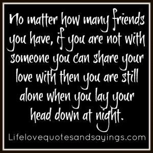 ... You Are Still Alone When You Lay Your Head Down At Night ~ Love Quote