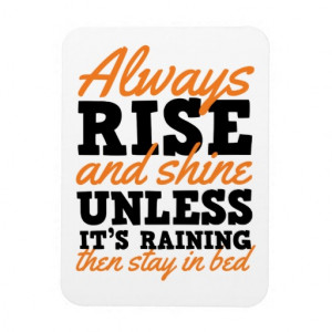always_rise_and_shine_funny_motivational_quote_premium_magnet ...